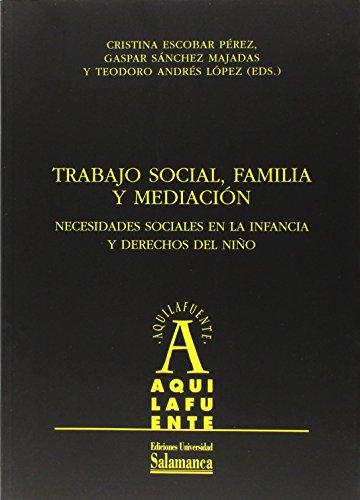 9788478004201: Trabajo social, familia y mediación. Necesidades sociales en la infancia y derechos del niño (Aquilafuente)