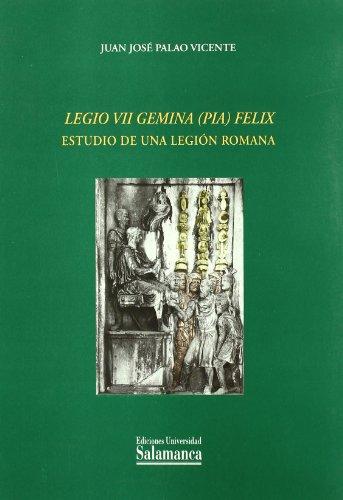 9788478005468: Legio VII Gemina (Pia) Felix. Estudio de una legión romana (Estudios históricos y geográficos)