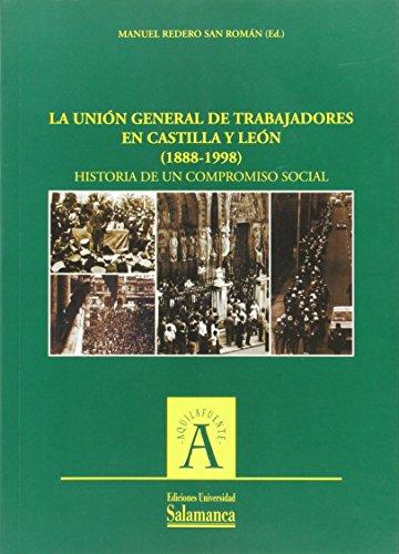 9788478005697: La Union General de Trabajadores En Castilla y Leon (1888-1998): Historia de Un Compromiso Social (Aquilafuente) (Spanish Edition)