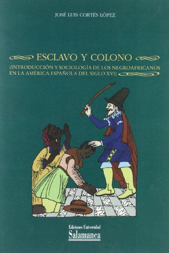 9788478006052: Esclavo Y Colono / Slave and Colonist: Introduccion Y Sociologia De Los Negroafricanos En La America Espanola Del Siglo XVI/ Introduction to the ... America in the XVI Century (Spanish Edition)