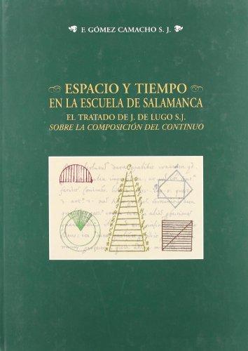 9788478006359: Espacio y tiempo en la escuela de Salamanca. El tratado de J. de Lugo S.J. Sobre la composición del continuo (Estudios históricos y geográficos)