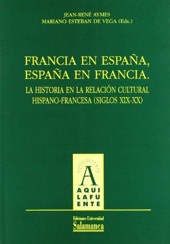 9788478006786: Francia En Espa~na, Espa~na En Francia: La Historia En La Relacion Cultural Hispano-Francesa, Siglos XIX-XX (Aquilafuente) (Spanish Edition)