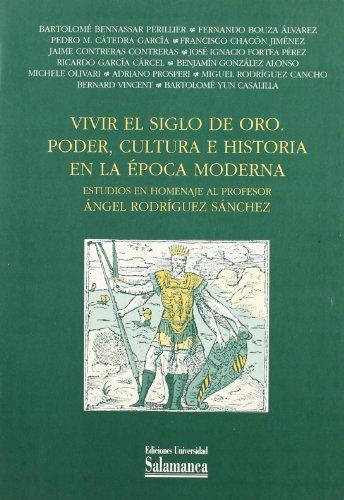 9788478007264: Vivir el Siglo de Oro. Poder, cultura e historia en la época moderna. Estudios en homenaje al profesor Ángel Rodríguez Sánchez (Estudios históricos y geográficos)