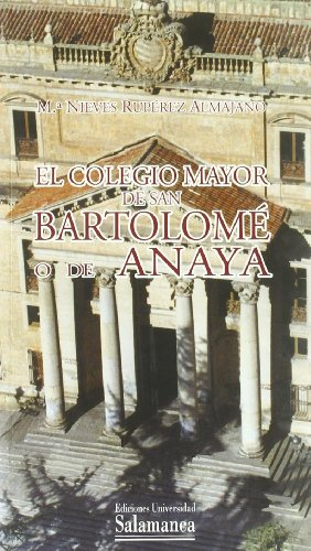 EL COLEGIO MAYOR DE SAN BARTOLOME O DE ANAYA: RUPEREZ ALMAJANO, M. N.