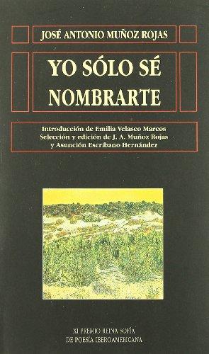 YO SOLO SE NOMBRARTE. INTRODUCCION DE E. VELASCO MARCOS. SELECCION Y EDICION DE J. A. MUÑOZ ROJAS Y A. ESCRIBANO HERNAND - MUÑOZ ROJAS, J. A.