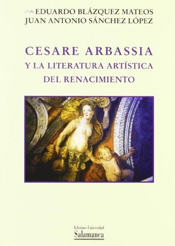 9788478007929: Cesare Arbassia y la Literatura Artistica del Renacimiento