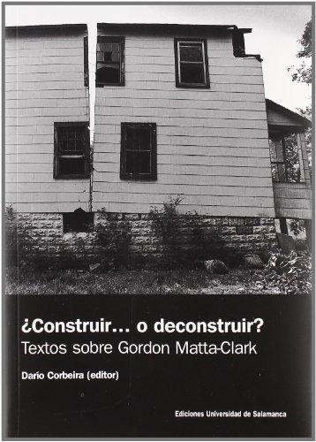 Construir. o deconstruir?: Textos Sobre Gordon Matta-Clark: Corbeira, Dario (editor); Fernandez ...