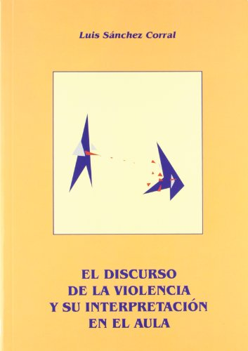El discurso de la violencia y su interpretación en el aula / - Sánchez Corral, Luis.