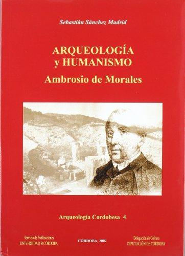 9788478016402: Arqueología y humanismo. Ambrosio de Morales