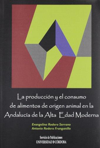 9788478018055: La producción y el consumo de alimentos de origen animal en la Andalucía de la Alta Edad Moderna