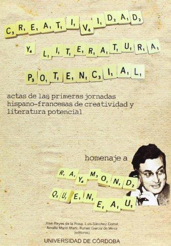 9788478018451: Creatividad y literatura potencial. Actas de las Primeras Jornadas Hispano-francesas de Creatividad y Literatura Potencial. Homenaje a Raymond Queneau