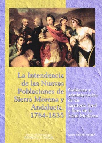 9788478019823: La intendencia de las Nuevas Poblaciones de Sierra Morena y Andalucía, 1784-1835.: Gobierno y administración de un territorio foral a fines de la Edad Moderna (Estudios de Historia Moderna)