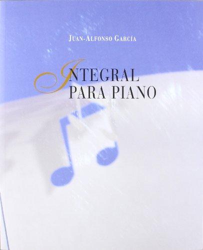 INTEGRAL PARA PIANO: GARCIA,JUAN ALFONSO