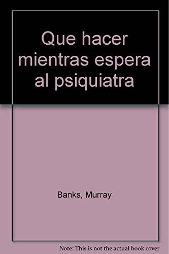 9788478082971: QUE HACER MIENTRAS ESPERAS AL PSIQUIATRA -A.E