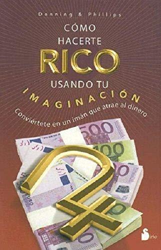 C?mo hacerte rico usando tu imaginaci?n: Denning, Melita, Phillips,
