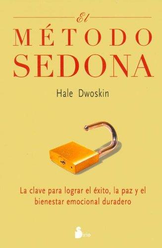 9788478084760: El Metodo Sedona / The Sedona Method: La Clave Para Lograr el Exito, Las Paz y el Bienestar Emocional Duradero / Your Key to Lasting Happiness, ... and Emotional Well-Being (Spanish Edition)