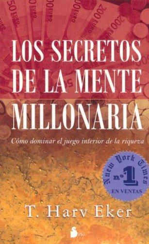 Los secretos de la mente millonaria/ Secrets: T. Harv Eker