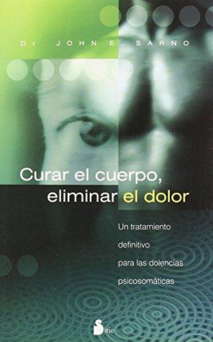 9788478085316: Curar El Cuerpo, Eliminar El Dolor (Spanish Edition)
