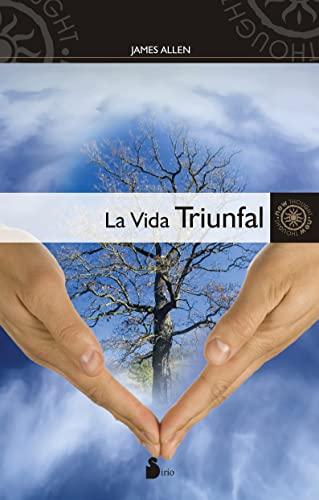 La vida triunfal (New Thought (Sirio)) (Spanish Edition): James Allen