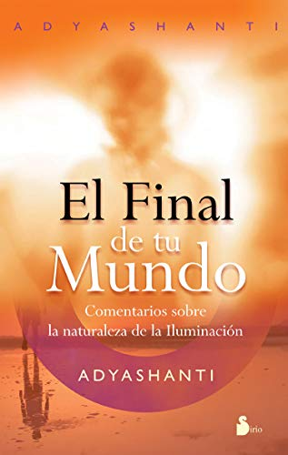 El final de tu mundo (Spanish Edition) / The End of Your World (8478087680) by Adyashanti