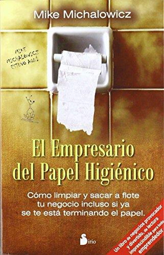 9788478087815: EMPRESARIO DEL PAPEL HIGIENICO: COMO LIMPIAR Y SACAR A FLOTE TU NEGOCIO INCLUSO SI YA SE TE ESTA TERMINANDO EL P (2012)