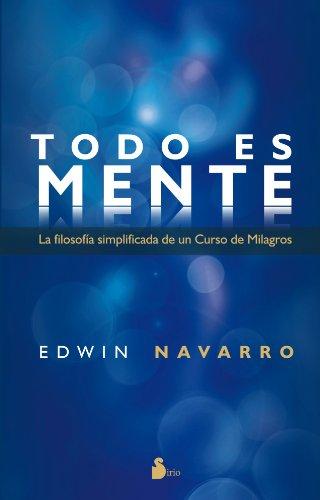 9788478088294: TODO ES MENTE: LA FILOSOFIA SIMPLIFICADA DE UN CURSO DE MILAGROS (2012)