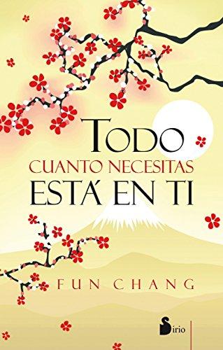 Todo cuanto necesitas esta en ti (Spanish Edition) (9788478089383) by Fun Chang