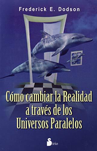 9788478089567: Como cambiar la realidad a traves de los universos paralelos (Spanish Edition)