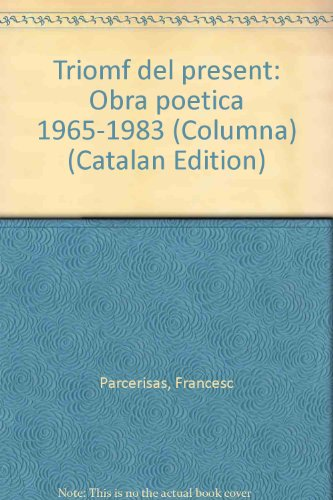 9788478092215: Triomf del present: Obra poetica 1965-1983 (Columna) (Catalan Edition)