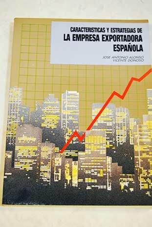 Caracteristicas y estrategias de la empresa exportadora: Alonso, Jose Antonio