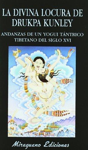 9788478130030: La Locura Divina De Drukpa Kunley: Andanzas De Un Yogui Tántrico Tibetano Del Siglo Xvi