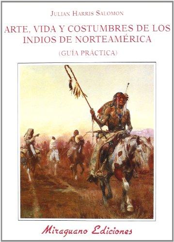 9788478130900: Arte Vida y Costumbres de los Indios de Norteamérica. Guía Práctica