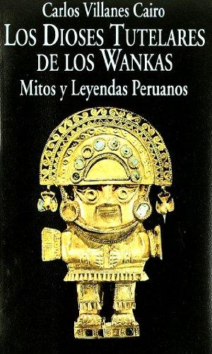 9788478130979: Los Dioses Tutelares de los Wankas.Mitos y leyendas peruanos (Libros de los Malos Tiempos)
