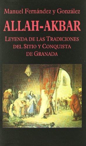 9788478131334: Allah-Akbar. Leyenda de las Tradiciones del Sitio de Granada