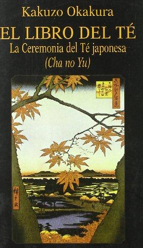 El Libro Del Te : La Ceremonia Delte Japonesa (Cha No Yu): Kakuzo Okakura