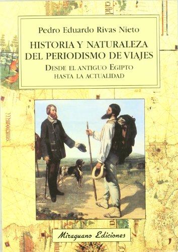 9788478133062: Historia y Naturaleza del Periodismo de Viajes Desde El Antiguo Egipto Hasta La Actualidad: Mitos, Relatos Que Describen El Mundo Para Reyes y Plebeyo (Viajes y Costumbres) (Spanish Edition)