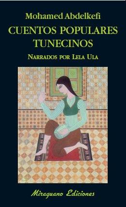 9788478133581: Cuentos populares tunecinos. Narrados por Lela Ula (Libros de los Malos Tiempos)