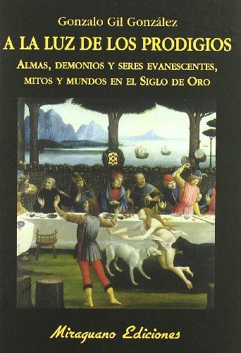 9788478133697: A la luz de los prodigios: Almas, demonios y seres evanescentes, mitos y mundos en el Siglo de Oro (Libros de los Malos Tiempos. Serie Mayor)