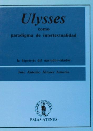 9788478170159: Ulysses como paradigma de intertextualidad: La hipotesis del narrador-citador (Coleccion Libros de investigacion) (Spanish Edition)