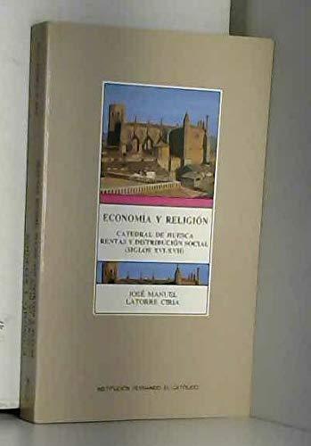 9788478201150: Economia y religion: Las rentas de la Catedral de Huesca y su distribucion social, siglos XVI y XVII (Publicacion numero 1.272 de la Institucion Fernando el Catolico) (Spanish Edition)