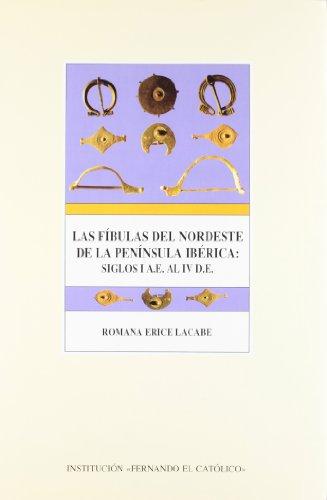 9788478202362: Las fibulas del nordeste de la Peninsula Iberica: Siglos I a.e. al IV d.e (Publicacion no. 1,672 de la Institutcion