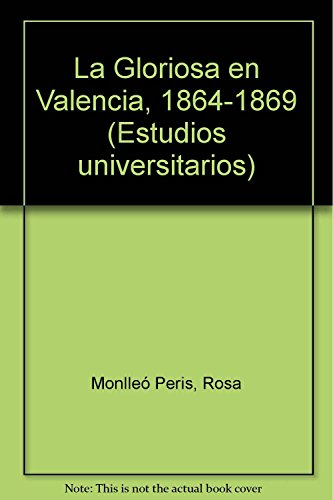 9788478222001: La Gloriosa en Valencia (1864-1869) (Estudios universitarios)