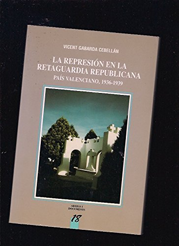 9788478222094: La represión en la retaguardia republicana: País Valenciano, 1936-1939 (Arxius i documents) (Spanish Edition)