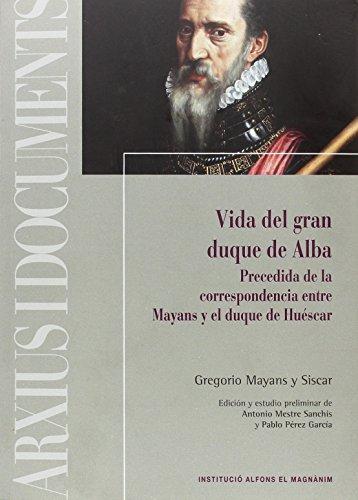 9788478226887: VIDA DEL GRAN DUQUE DE ALBA: PRECEDIDA DE LA CORRESPONDENCIA ENTRE MAYANS Y EL DUQUE DE HUÉSCAR (Arxius i Documents)
