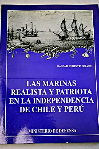 9788478234967: Las marinas realista y patriota en la independencia de Chile y Peru (Serie morada--Politica naval) (Spanish Edition)