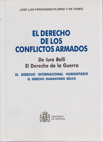 9788478237890: El derecho de los conflictos armados: De lure belli, el derecho de la guerra : el derecho internacional humanitario, el derecho humanitario bélico (Spanish Edition)