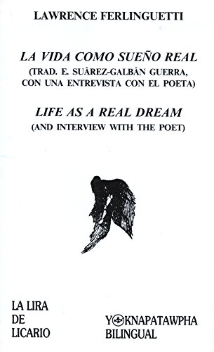 LA VIDA COMO SUENO REAL (LIFE AS A REAL DREAM) And an Interview with the Poet: Ferlinghetti, ...