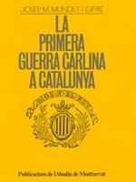 9788478260980: La primera guerra carlina a Catalunya. Història militar i La primera guerra carlina a Catalunya. Història militar i política (Biblioteca Abat Oliba) (Catalan Edition)
