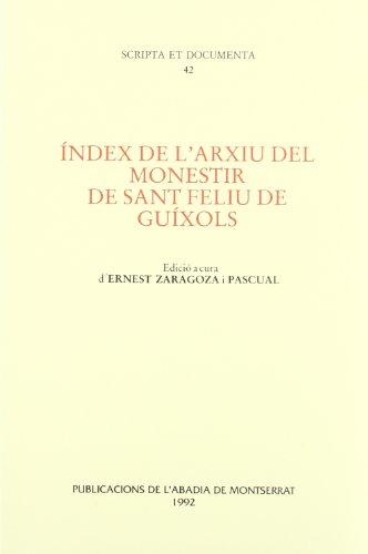 9788478262984: Índex de l'arxiu del monestir de Sant Feliu de Guíxols (Scripta et Documenta)