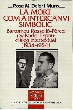 9788478264728: La mort com a intercanvi simbòlic. Bartomeu Rosselló-Pòrcel i Salvador Espriu: diàleg intertextual (1934-1984) (Biblioteca Serra d'Or)
